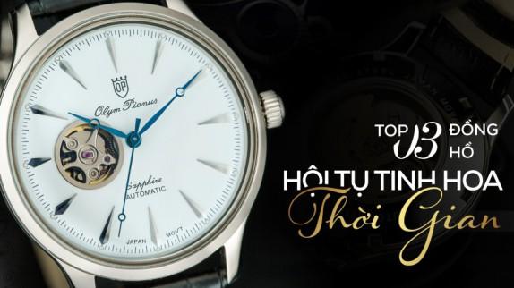 """TOP 3 ĐỒNG HỒ """"HỘI TỤ TINH HOA CỦA THỜI GIAN"""""""
