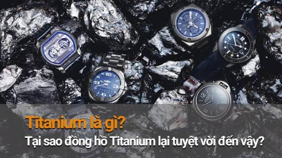 Titanium là gì? Tại sao đồng hồ Titanium lại tuyệt vời đến vậy?