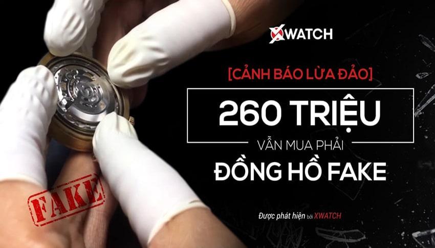 Cảnh báo lừa đảo! 250 triệu vẫn mua phải đồng hồ Fake