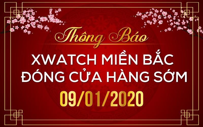 [THÔNG BÁO] XWATCH MIỀN BẮC ĐÓNG CỬA HÀNG SỚM TRONG NGÀY 09/01/2020