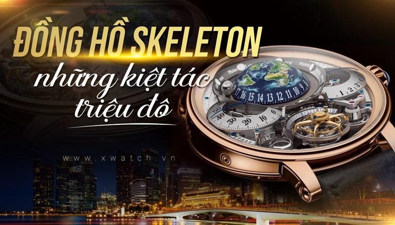 """Đồng Hồ SKELETON Là Gì? Tại Sao Skeleton """"ÁM ẢNH"""" Dân Chơi Đồng Hồ Đến Vậy?"""