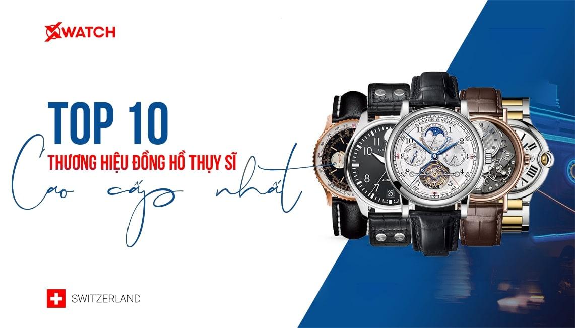 Bình chọn 10 thương hiệu đồng hồ Thụy Sĩ cao cấp