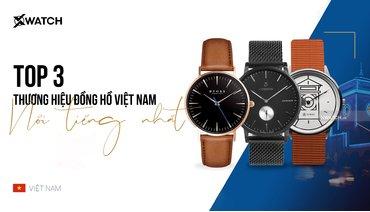 Top 3 thương hiệu đồng hồ của Việt Nam nổi tiếng nhất hiện nay