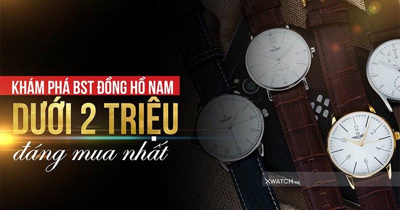 Khám phá đồng hồ nam chính hãng giá rẻ - Chỉ dưới 2 triệu đồng