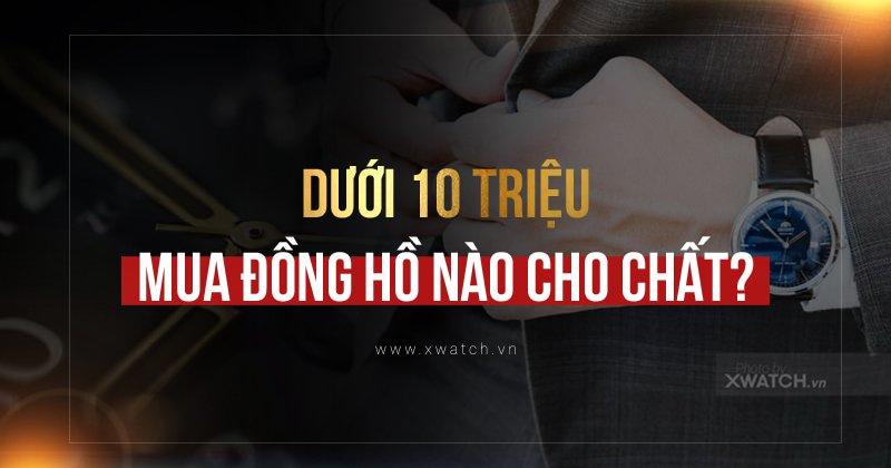 """TOP ĐỒNG HỒ NAM GIÁ DƯỚI 10 TRIỆU ĐÁNG """"ĐỒNG TIỀN BÁT GẠO"""""""