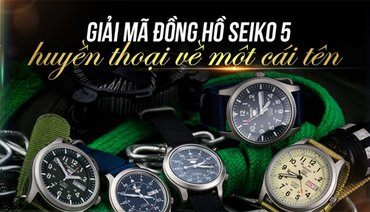 TẤT TẦN TẬT VỀ ĐỒNG HỒ SEIKO 5: HUYỀN THOẠI VỀ MỘT CÁI TÊN