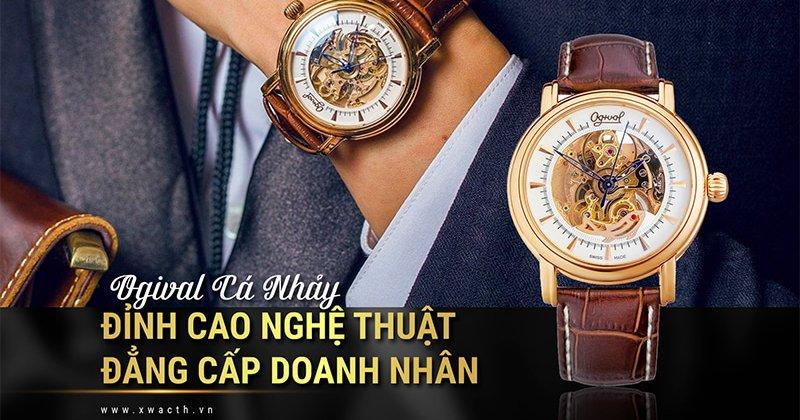 Đồng hồ Ogival cá nhảy - Đẳng cấp doanh nhân, đỉnh cao của sự tinh xảo