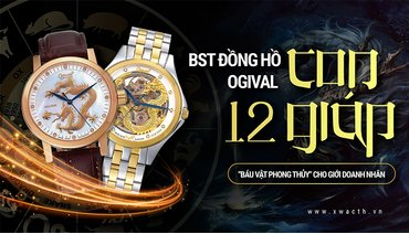 BST đồng hồ Ogival 12 con giáp - Bùa hộ mệnh cho doanh nhân thành đạt