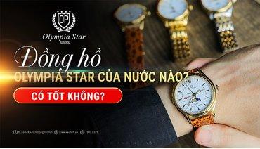 Đồng hồ Olympia Star của nước nào? Chất lượng tốt không?